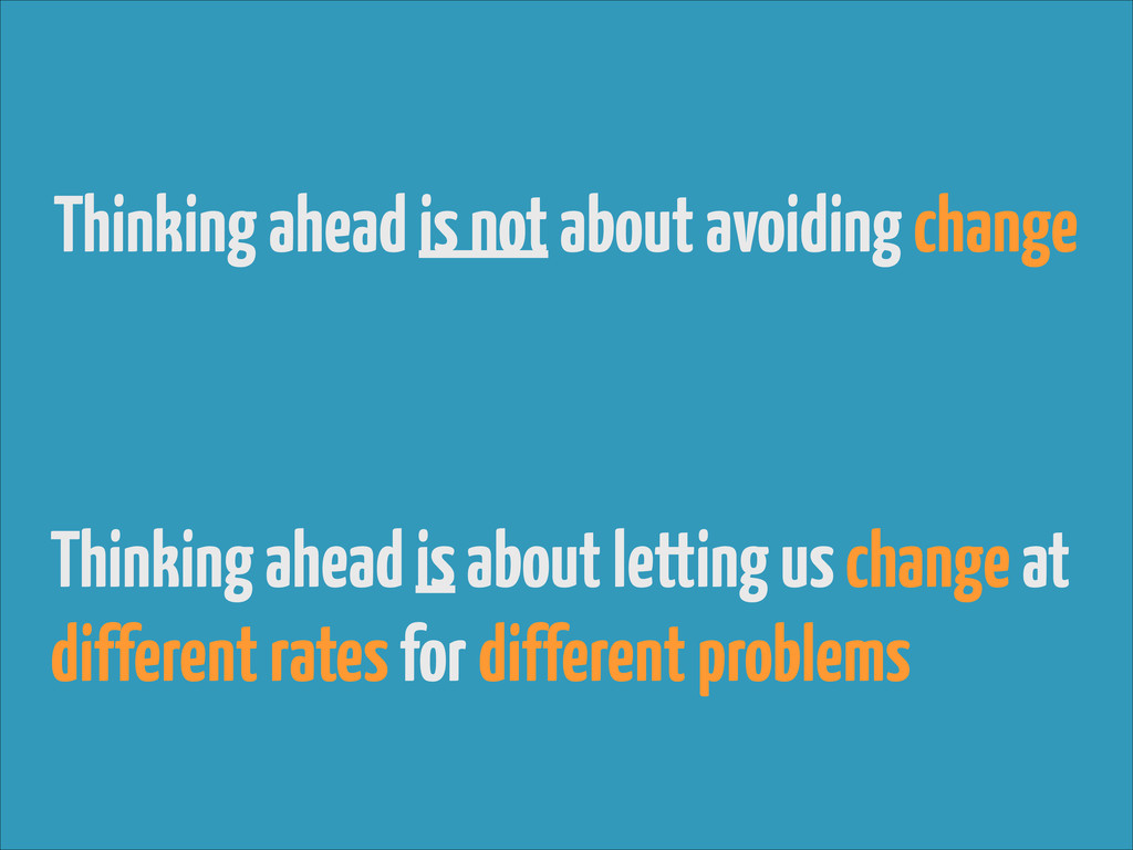 Thinking ahead is not about avoiding change Thi...