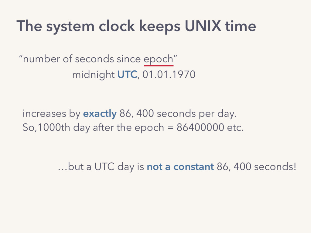 The system clock keeps UNIX time increases by e...