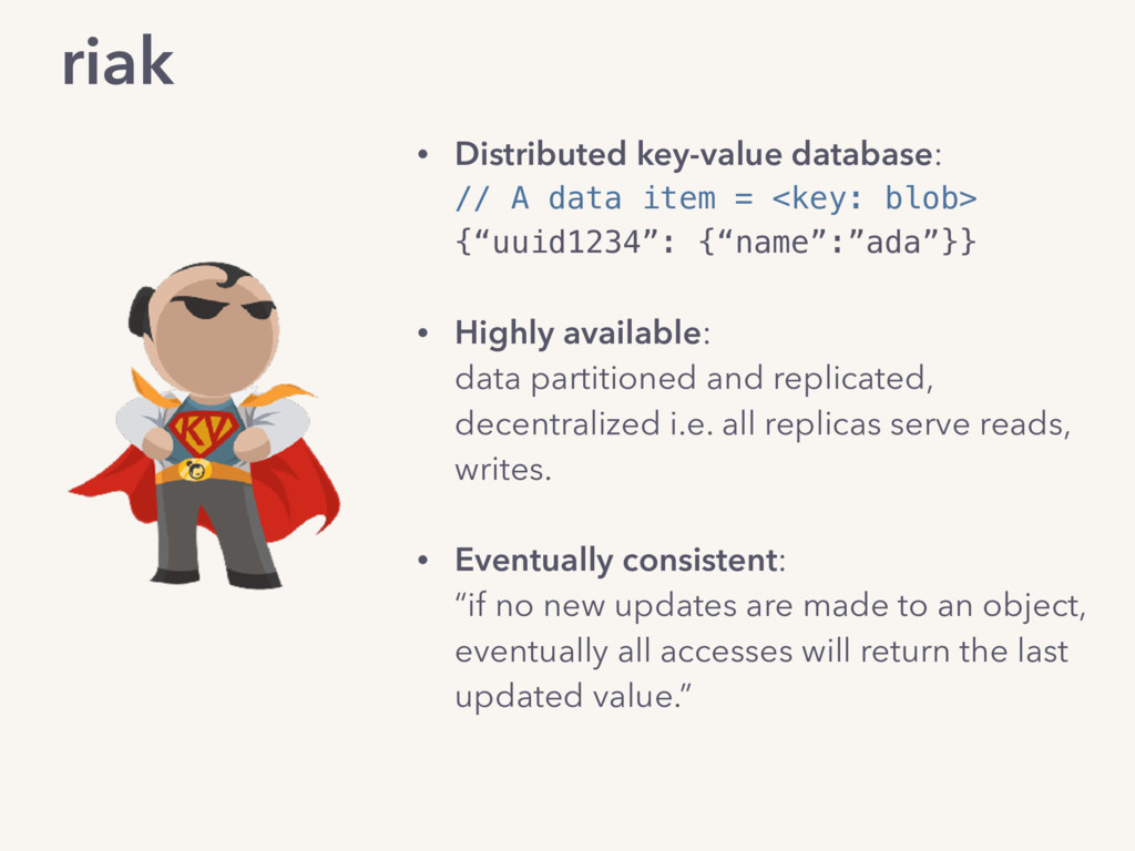 riak • Distributed key-value database: