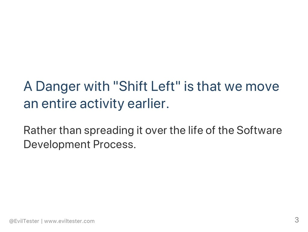 "A Danger with ""Shift Left"" is that we move an e..."