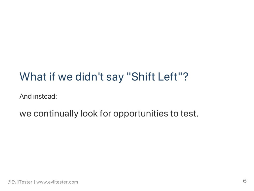 "What if we didn't say ""Shift Left""? And instead..."