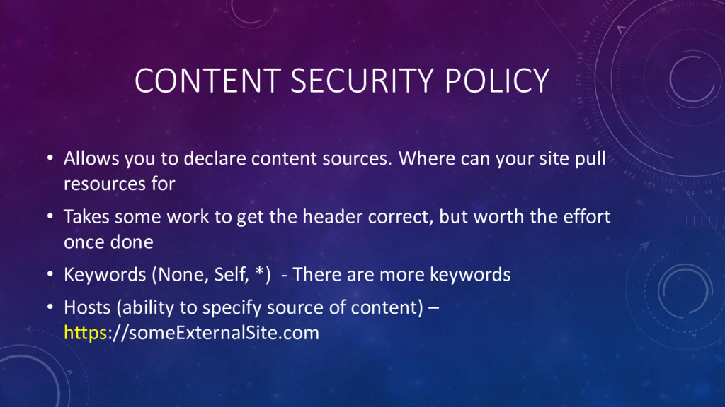 CONTENT SECURITY POLICY • Allows you to declare...