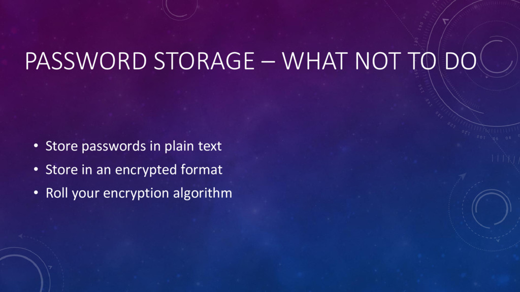 PASSWORD STORAGE – WHAT NOT TO DO • Store passw...