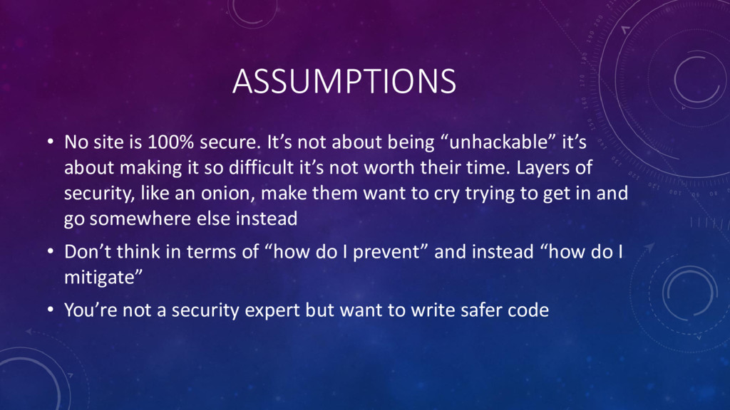ASSUMPTIONS • No site is 100% secure. It's not ...