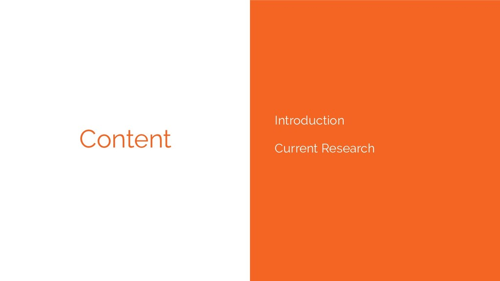 Content Introduction Current Research