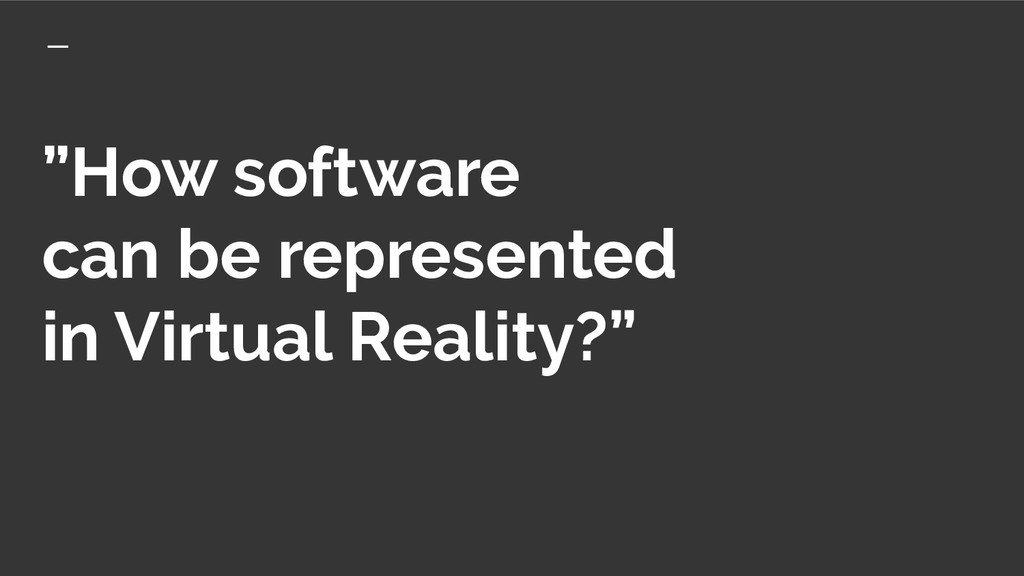 """""""How software can be represented in Virtual Rea..."""