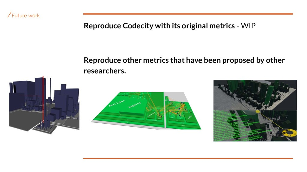 /Future work Reproduce Codecity with its origin...