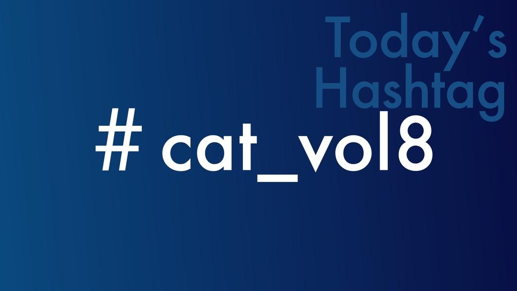 ˌcat_vol8 Today's Hashtag