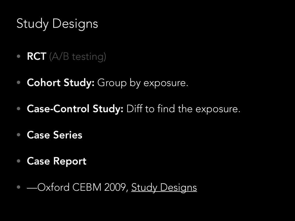 Study Designs • RCT (A/B testing) • Cohort Stud...
