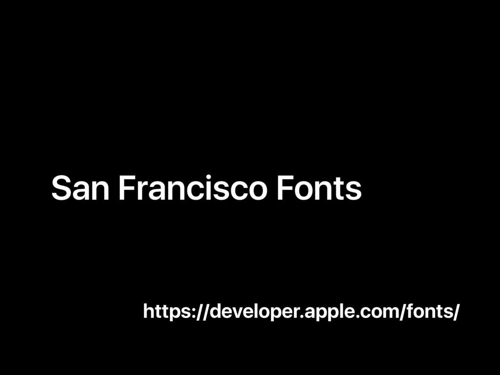 San Francisco Fonts https://developer.apple.com...