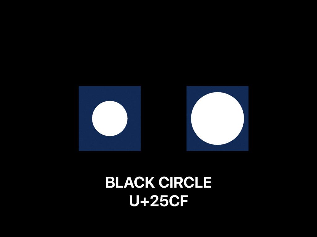 BLACK CIRCLE U+25CF