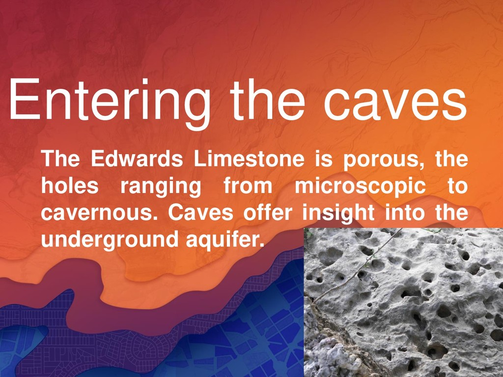 Entering the caves The Edwards Limestone is por...