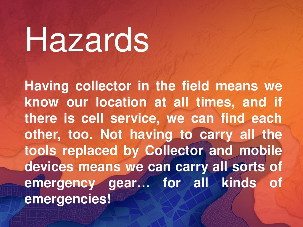 Hazards Having collector in the field means we ...