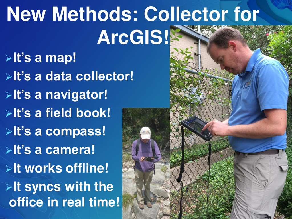 New Methods: Collector for ArcGIS! ➢It's a map!...