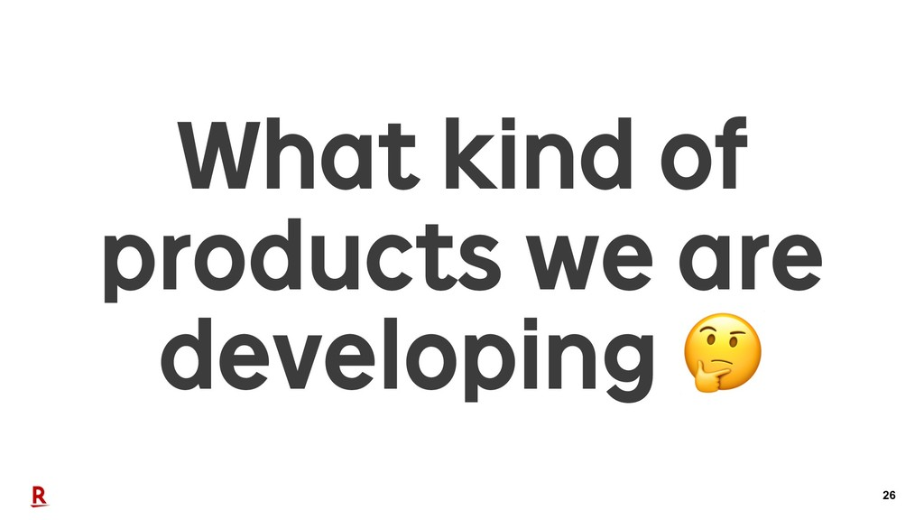 26 What kind of products we are developing