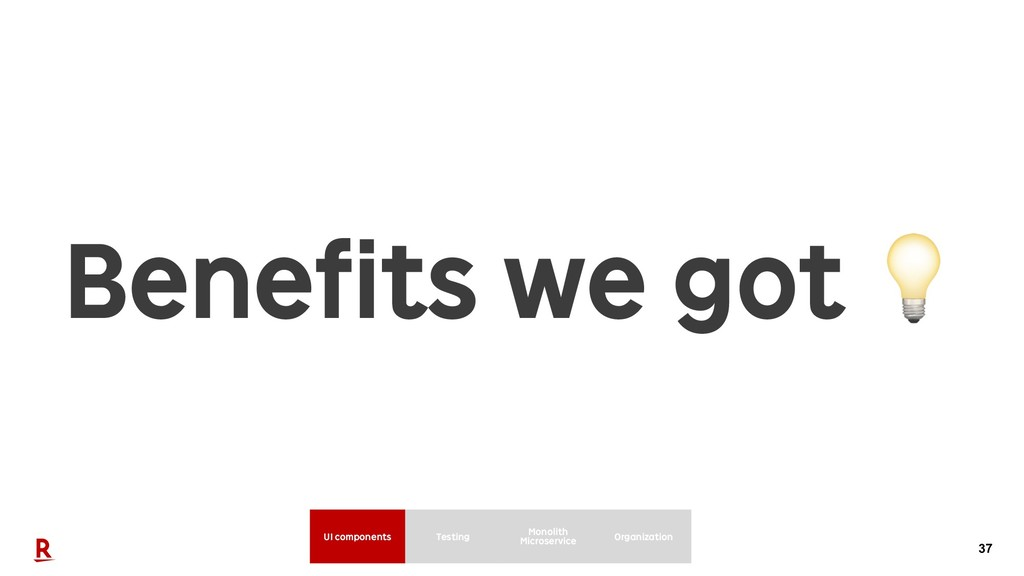 37 Benefits we got  UI components Monolith Micr...