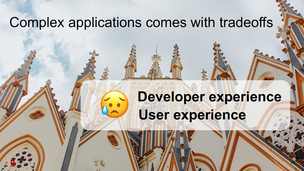 71 Complex applications comes with tradeoffs De...