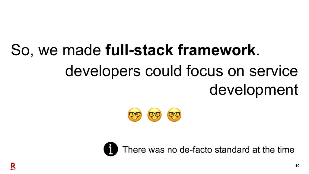 10 So, we made full-stack framework. developers...