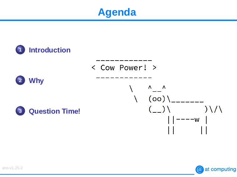 Agenda 1 Introduction 2 Why 3 Question Time! an...