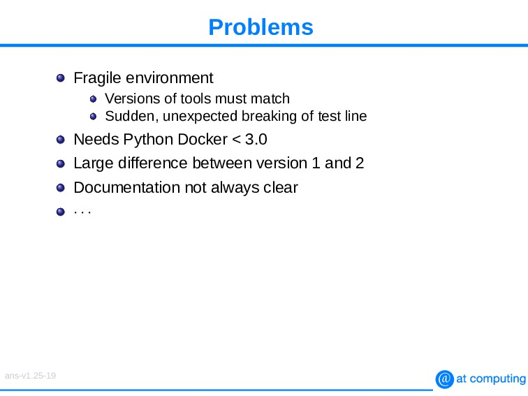Problems Fragile environment Versions of tools ...