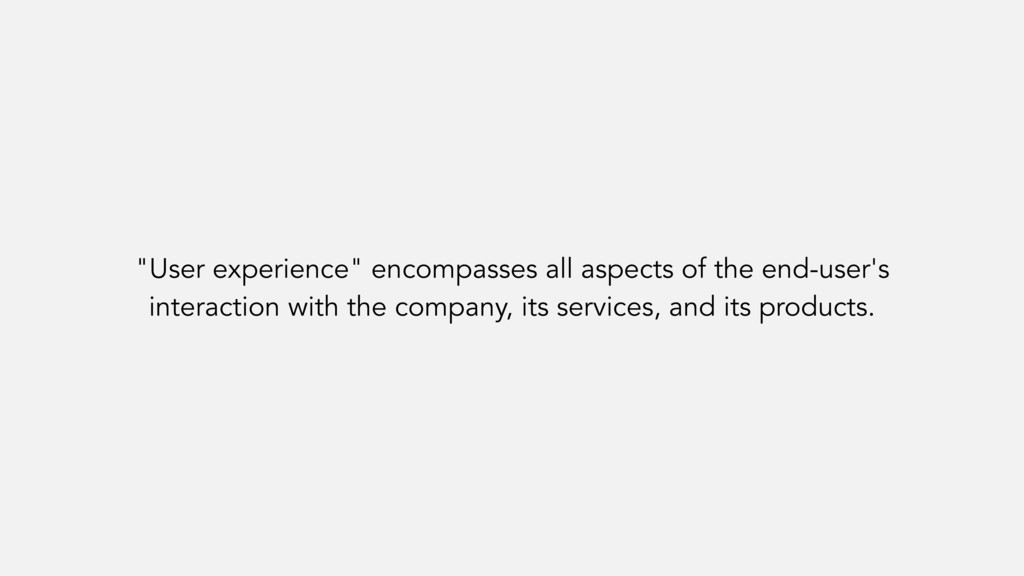 """""""User experience"""" encompasses all aspects of th..."""