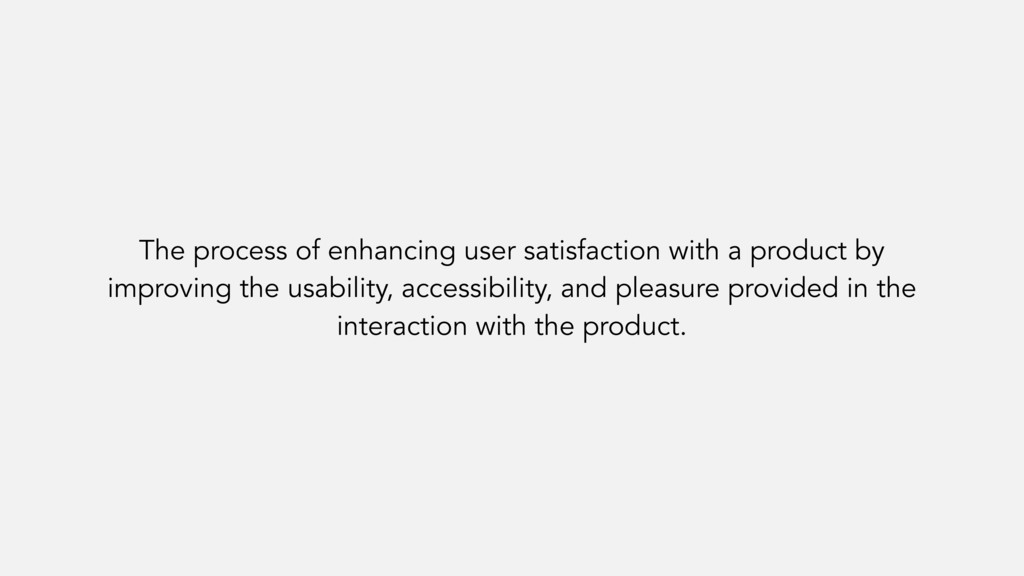 The process of enhancing user satisfaction with...