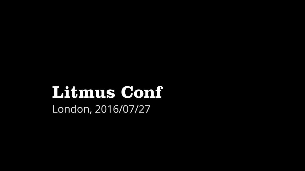 Litmus Conf London, 2016/07/27