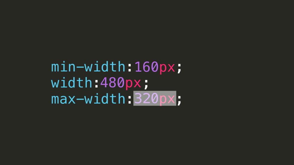 320px min-width: ; width: ; max-width: ; 160px ...