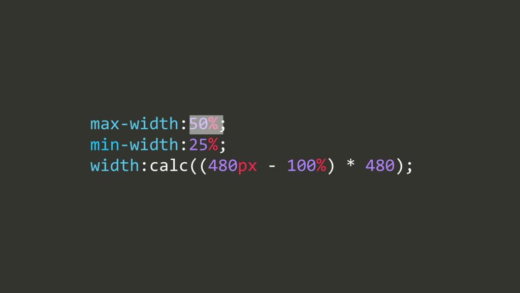 max$width:50%;/ min$width:25%;/ width:calc((480...