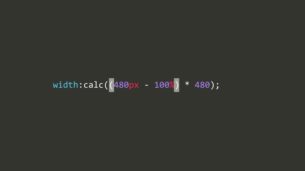 width:calc((480px/$/100%)/*/480);