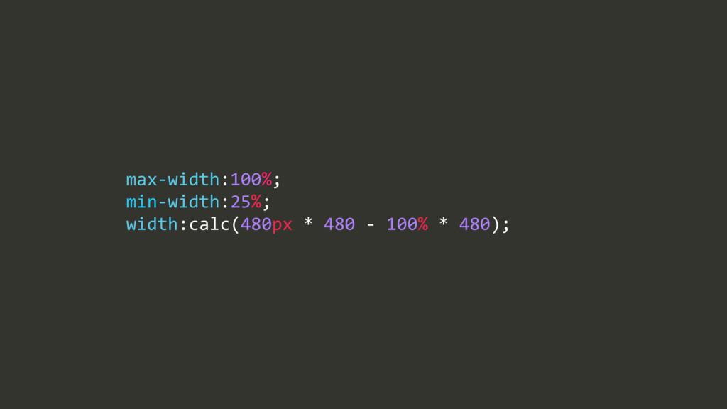 max$width:100%;/ min$width:25%;/ width:calc(480...