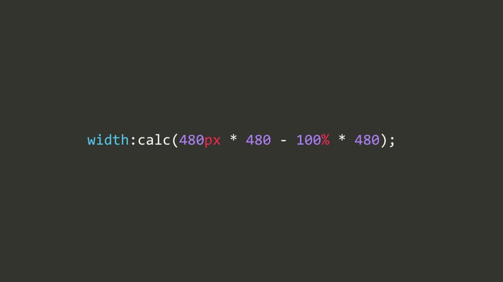 width:calc(480px/*/480/$/100%/*/480);