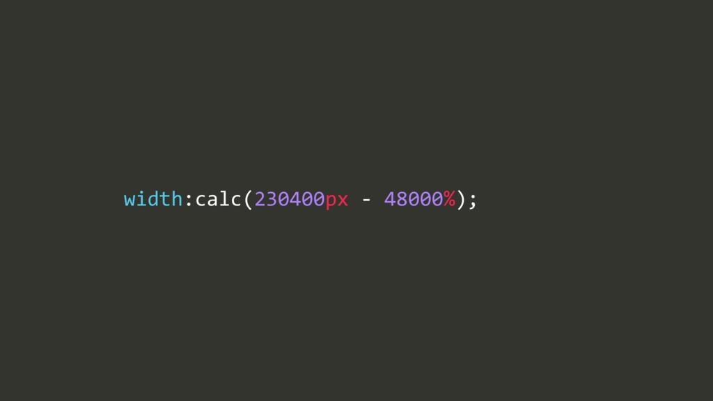 width:calc(230400px/$/48000%);