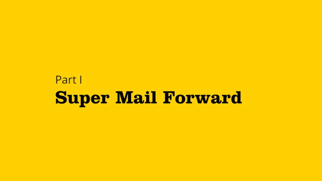 Super Mail Forward Part I