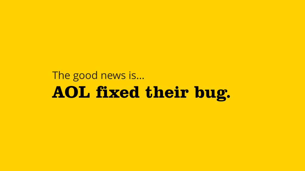 AOL fixed their bug. The good news is…