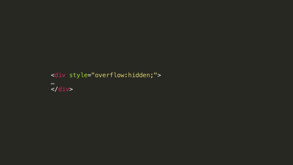 "<div style=""overflow:hidden;""> … </div>"