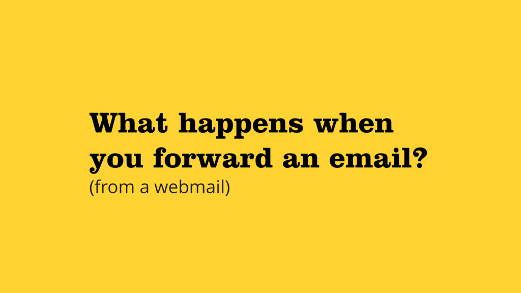 What happens when you forward an email? (from a...