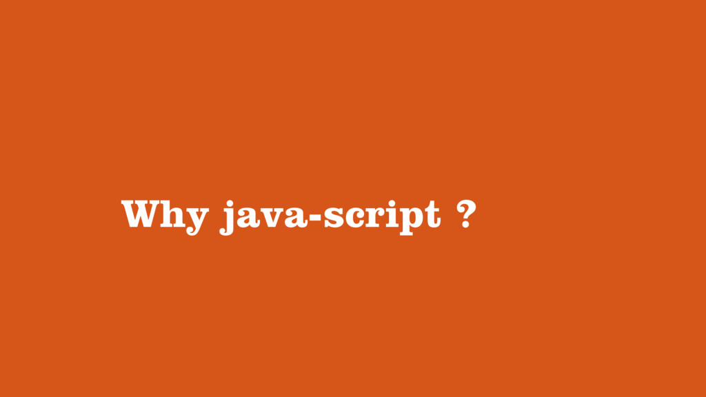 Why java-script ?