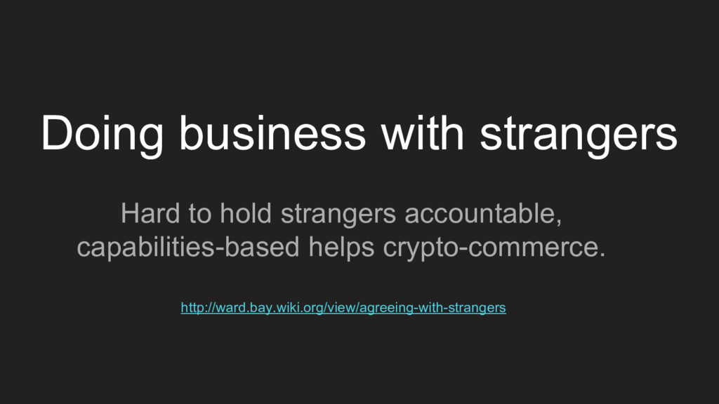 Doing business with strangers Hard to hold stra...