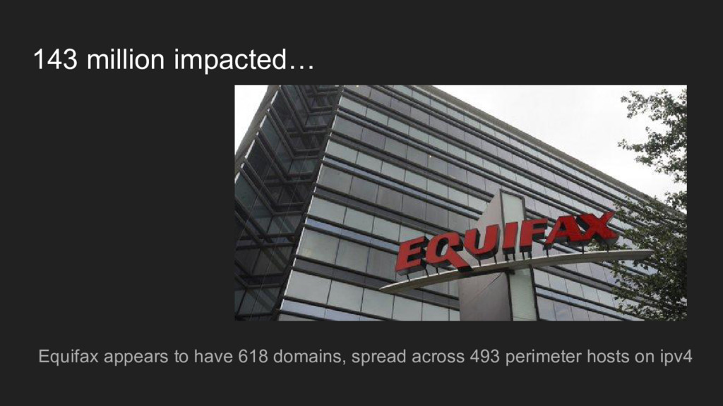 143 million impacted… Equifax appears to have 6...