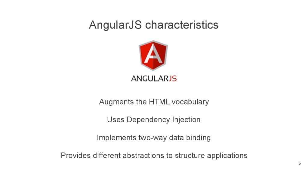 AngularJS characteristics Augments the HTML voc...
