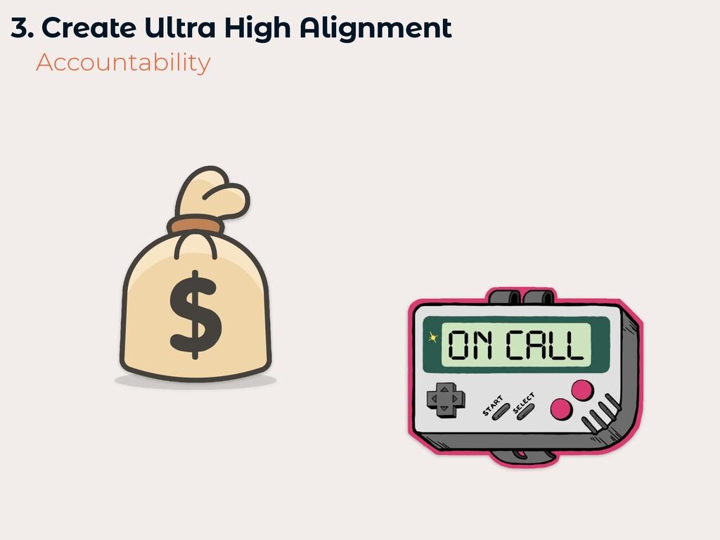 3. Create Ultra High Alignment   Accountability