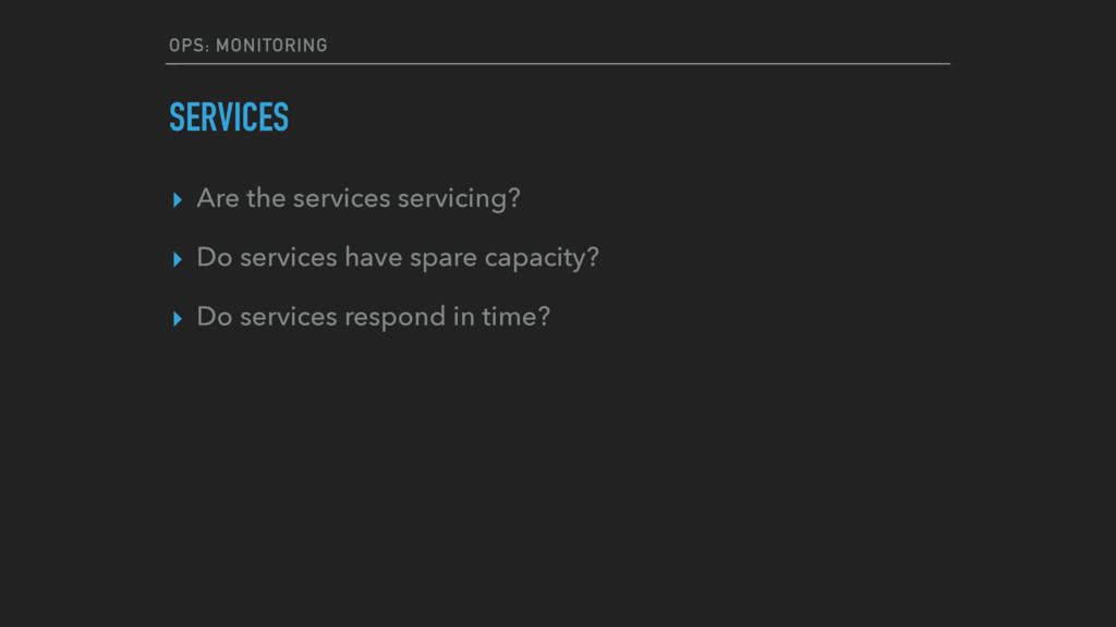 OPS: MONITORING SERVICES ▸ Are the services ser...