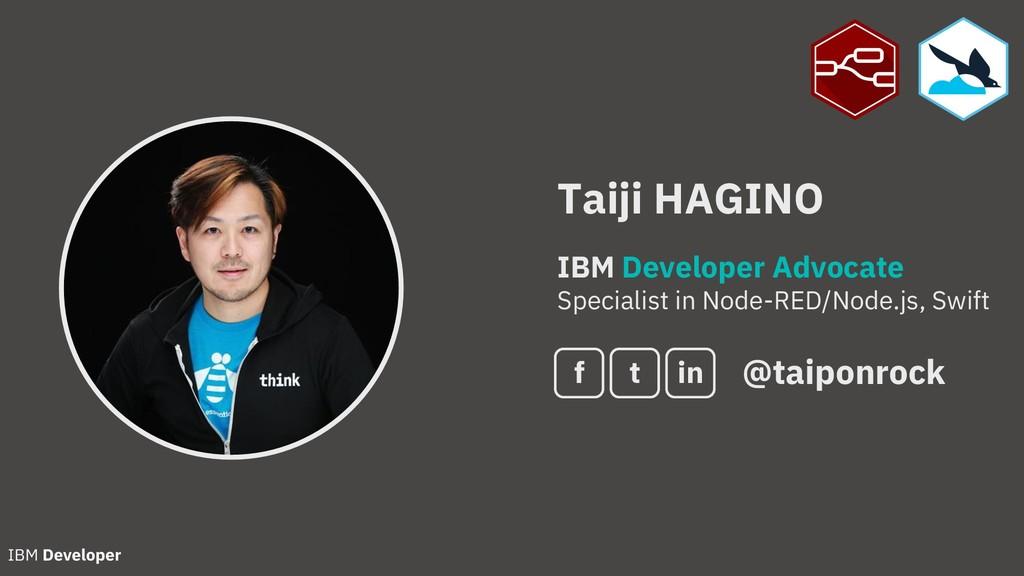 Taiji HAGINO IBM Developer Advocate Specialist ...