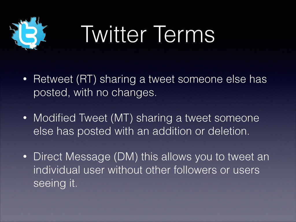 Twitter Terms • Retweet (RT) sharing a tweet so...