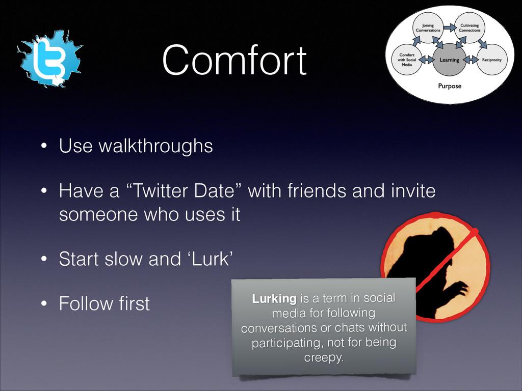 """Comfort • Use walkthroughs • Have a """"Twitter Da..."""