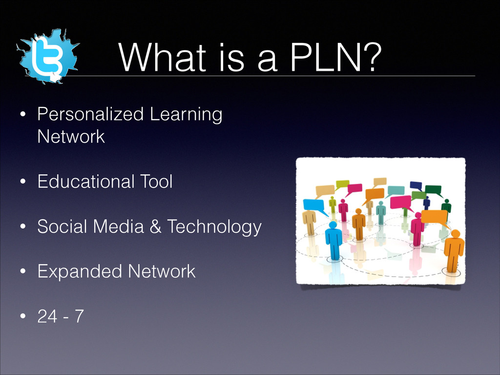 What is a PLN? • Personalized Learning Network ...