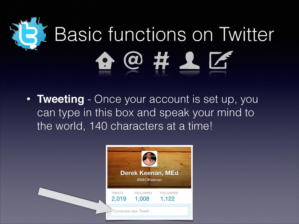 Basic functions on Twitter • Tweeting - Once yo...