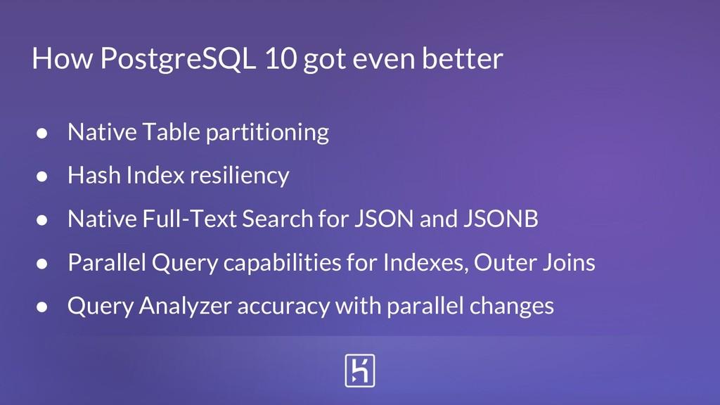 How PostgreSQL 10 got even better ● Native Tabl...