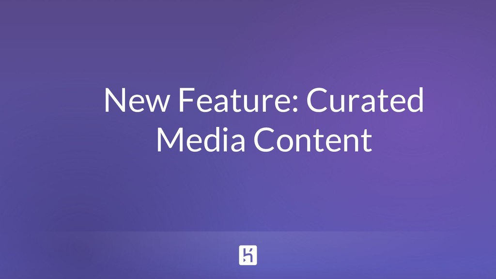 New Feature: Curated Media Content
